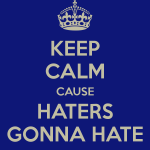keep-calm-haters-gonna-hate